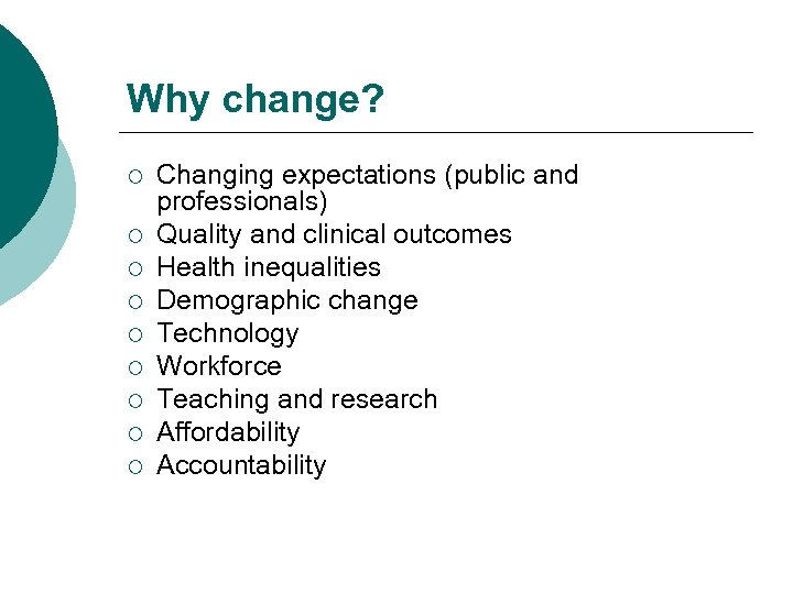 Why change? ¡ ¡ ¡ ¡ ¡ Changing expectations (public and professionals) Quality and