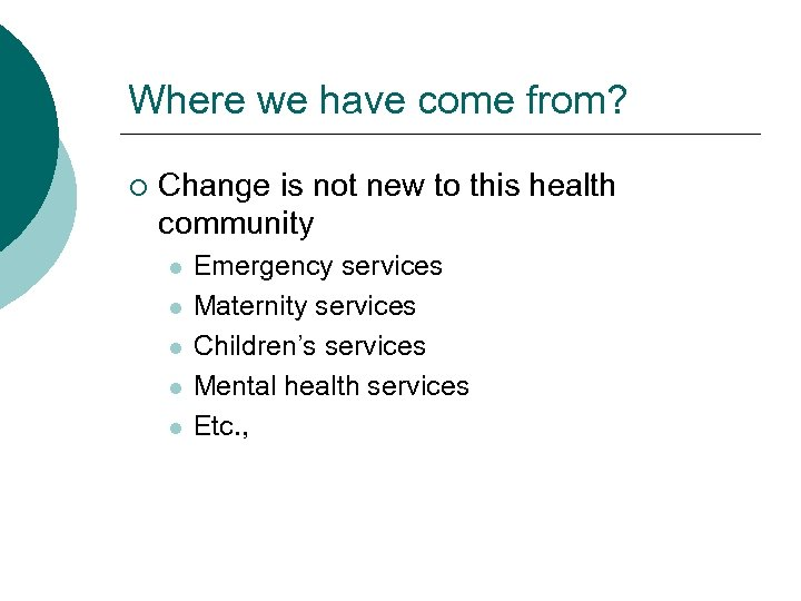 Where we have come from? ¡ Change is not new to this health community