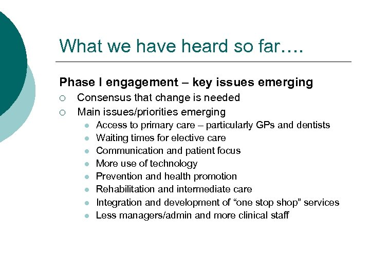 What we have heard so far…. Phase I engagement – key issues emerging ¡