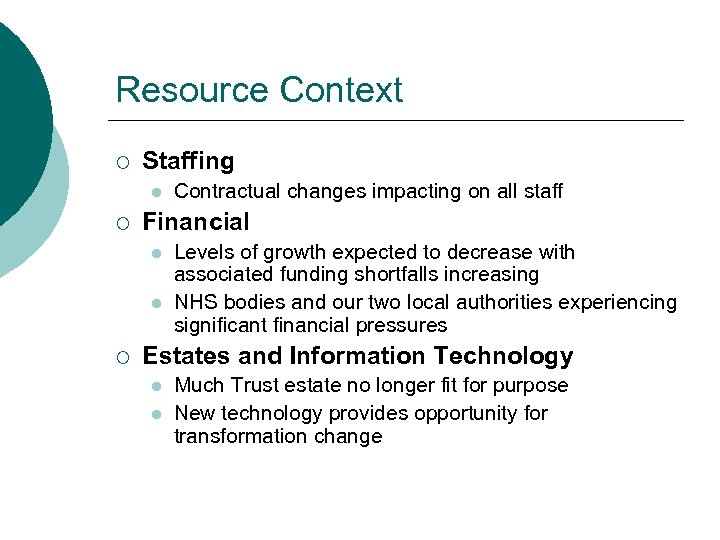 Resource Context ¡ Staffing l ¡ Financial l l ¡ Contractual changes impacting on