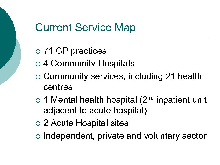 Current Service Map 71 GP practices ¡ 4 Community Hospitals ¡ Community services, including