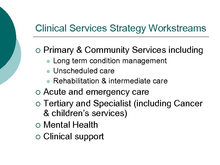 Clinical Services Strategy Workstreams ¡ Primary & Community Services including l l l Long