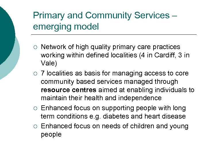 Primary and Community Services – emerging model ¡ ¡ Network of high quality primary