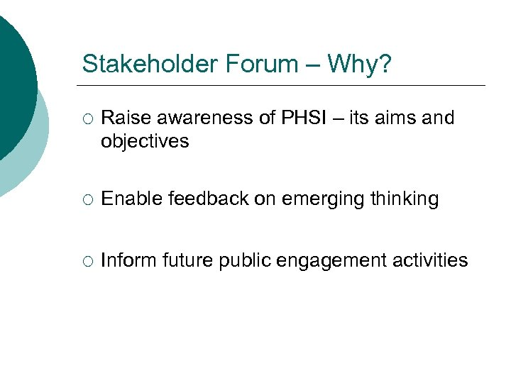Stakeholder Forum – Why? ¡ Raise awareness of PHSI – its aims and objectives