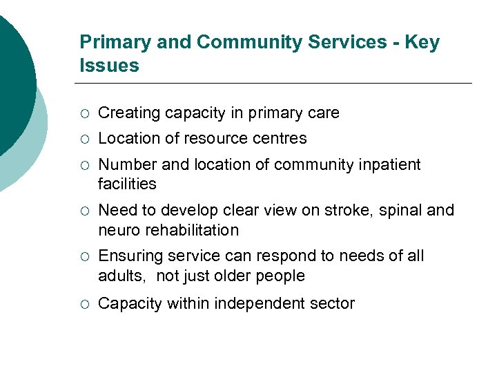 Primary and Community Services - Key Issues ¡ Creating capacity in primary care ¡