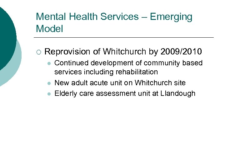 Mental Health Services – Emerging Model ¡ Reprovision of Whitchurch by 2009/2010 l l