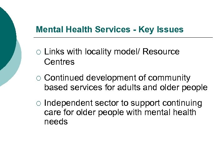 Mental Health Services - Key Issues ¡ Links with locality model/ Resource Centres ¡