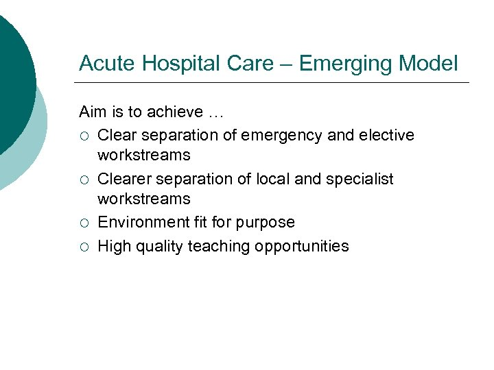 Acute Hospital Care – Emerging Model Aim is to achieve … ¡ Clear separation