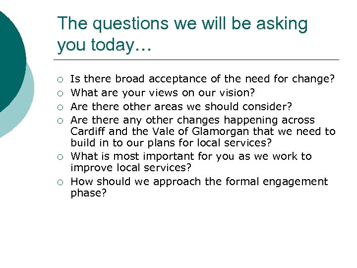 The questions we will be asking you today… ¡ ¡ ¡ Is there broad