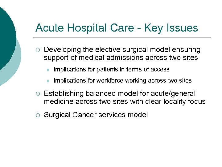 Acute Hospital Care - Key Issues ¡ Developing the elective surgical model ensuring support