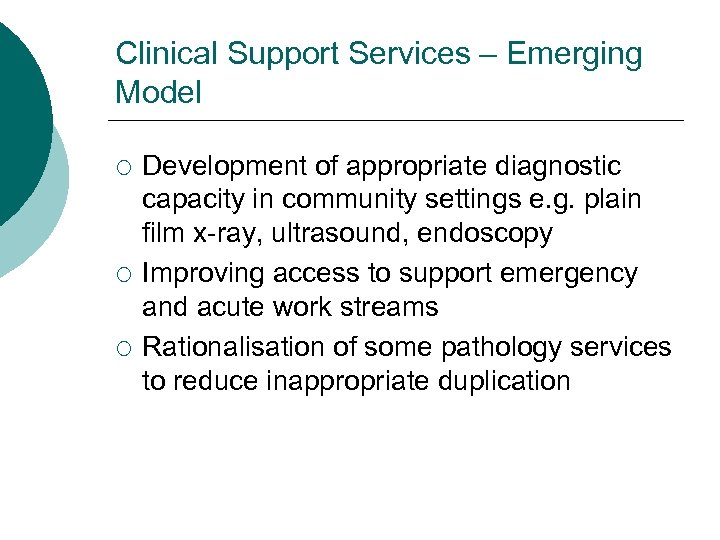 Clinical Support Services – Emerging Model ¡ ¡ ¡ Development of appropriate diagnostic capacity