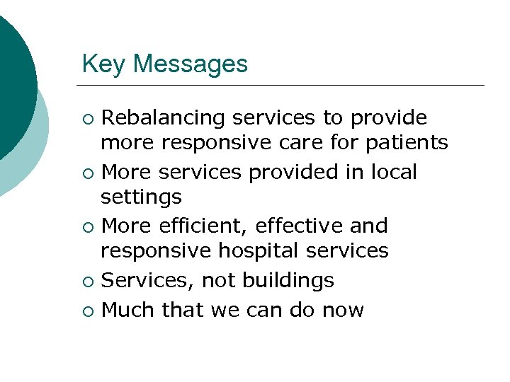 Key Messages Rebalancing services to provide more responsive care for patients ¡ More services