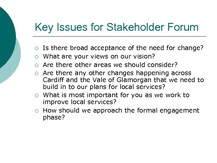 Key Issues for Stakeholder Forum ¡ ¡ ¡ Is there broad acceptance of the