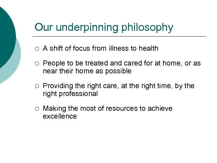 Our underpinning philosophy ¡ A shift of focus from illness to health ¡ People