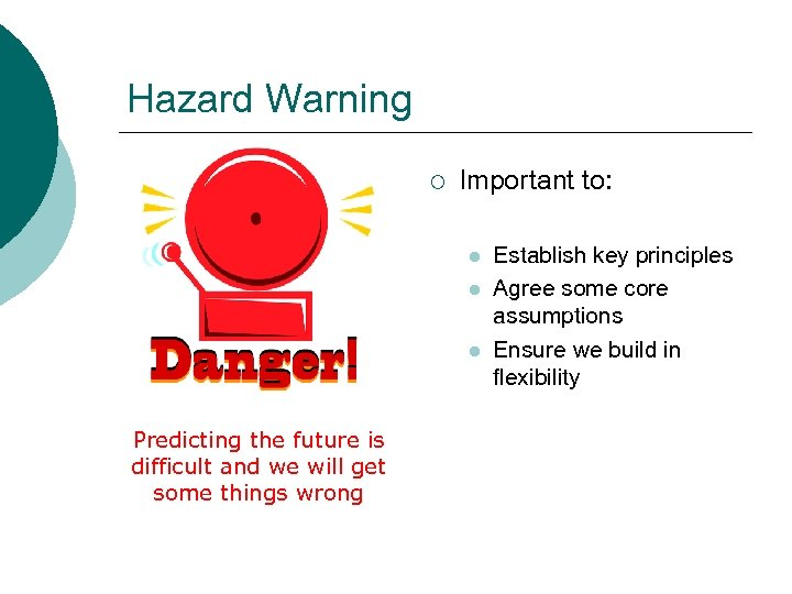 Hazard Warning ¡ Important to: l l l Predicting the future is difficult and
