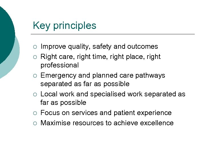Key principles ¡ ¡ ¡ Improve quality, safety and outcomes Right care, right time,