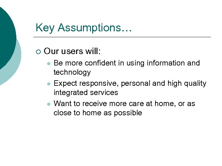 Key Assumptions… ¡ Our users will: l l l Be more confident in using