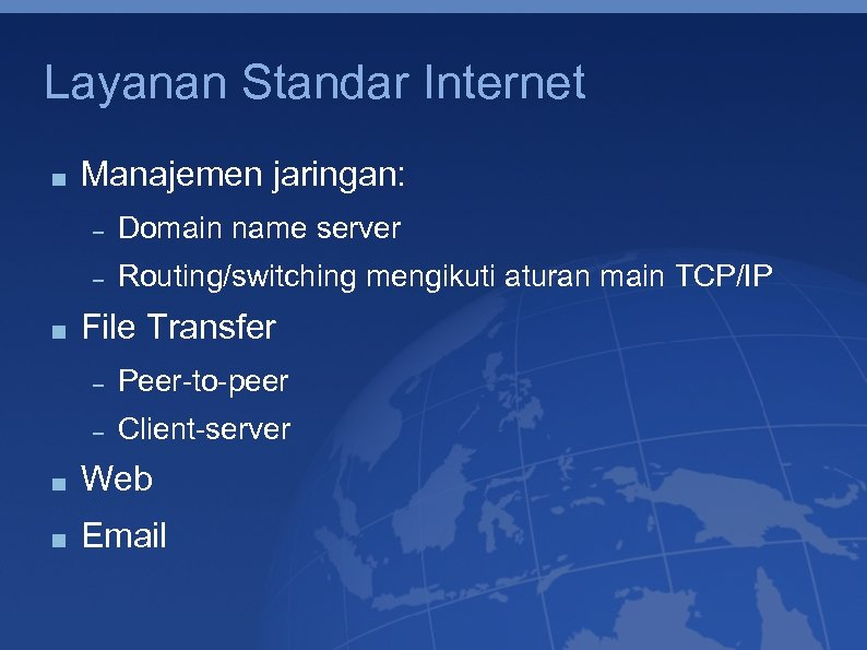 Layanan Standar Internet Manajemen jaringan: Domain name server Routing/switching mengikuti aturan main TCP/IP File