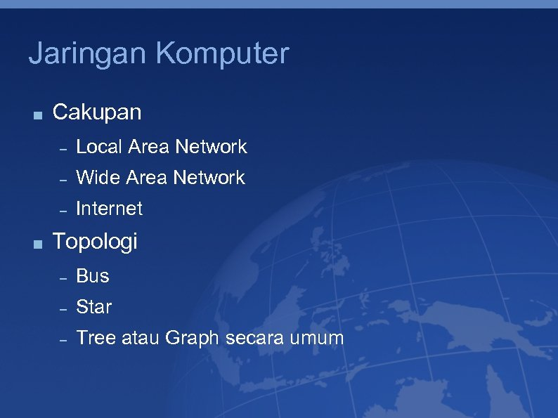 Jaringan Komputer Cakupan Local Area Network Wide Area Network Internet Topologi Bus Star Tree