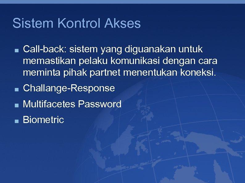 Sistem Kontrol Akses Call-back: sistem yang diguanakan untuk memastikan pelaku komunikasi dengan cara meminta