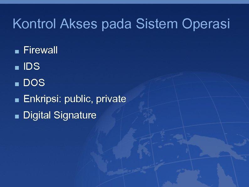 Kontrol Akses pada Sistem Operasi Firewall IDS DOS Enkripsi: public, private Digital Signature