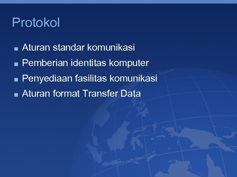 Protokol Aturan standar komunikasi Pemberian identitas komputer Penyediaan fasilitas komunikasi Aturan format Transfer Data