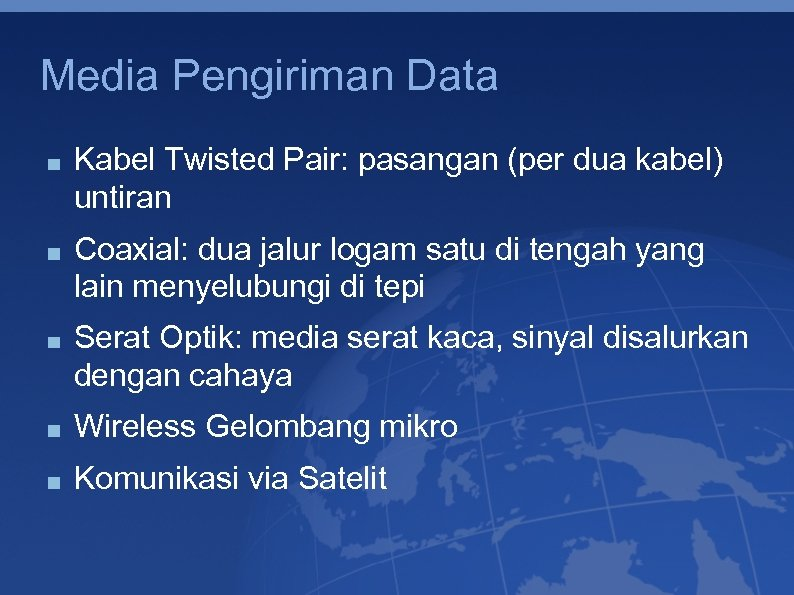 Media Pengiriman Data Kabel Twisted Pair: pasangan (per dua kabel) untiran Coaxial: dua jalur