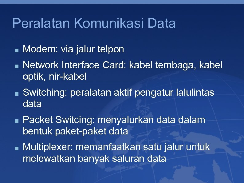 Peralatan Komunikasi Data Modem: via jalur telpon Network Interface Card: kabel tembaga, kabel optik,