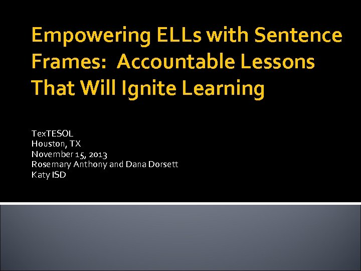 Empowering ELLs with Sentence Frames: Accountable Lessons That Will Ignite Learning Tex. TESOL Houston,