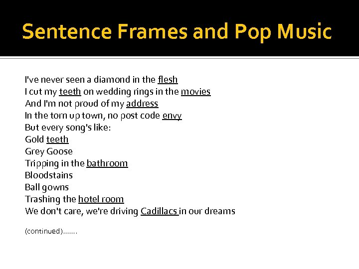 Sentence Frames and Pop Music I've never seen a diamond in the flesh I