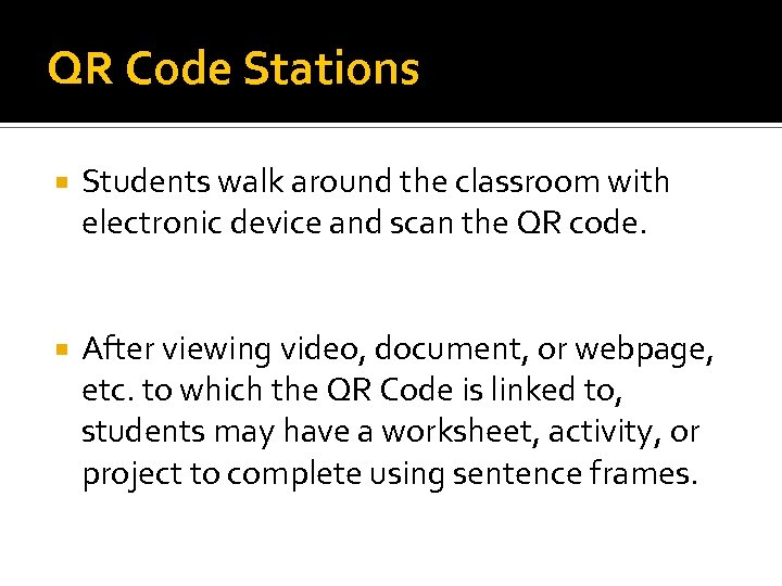 QR Code Stations Students walk around the classroom with electronic device and scan the
