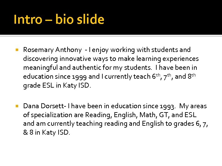 Intro – bio slide Rosemary Anthony - I enjoy working with students and discovering