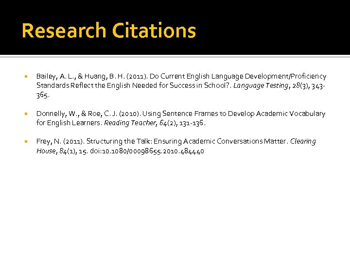 Research Citations Bailey, A. L. , & Huang, B. H. (2011). Do Current English