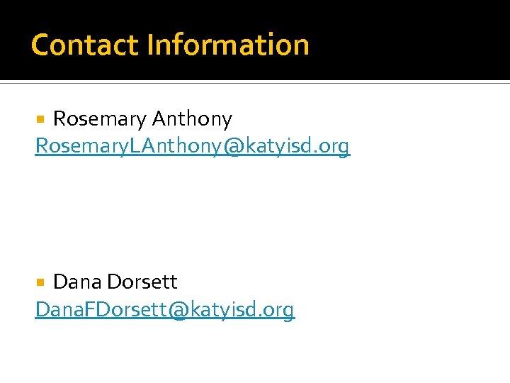 Contact Information Rosemary Anthony Rosemary. LAnthony@katyisd. org Dana Dorsett Dana. FDorsett@katyisd. org