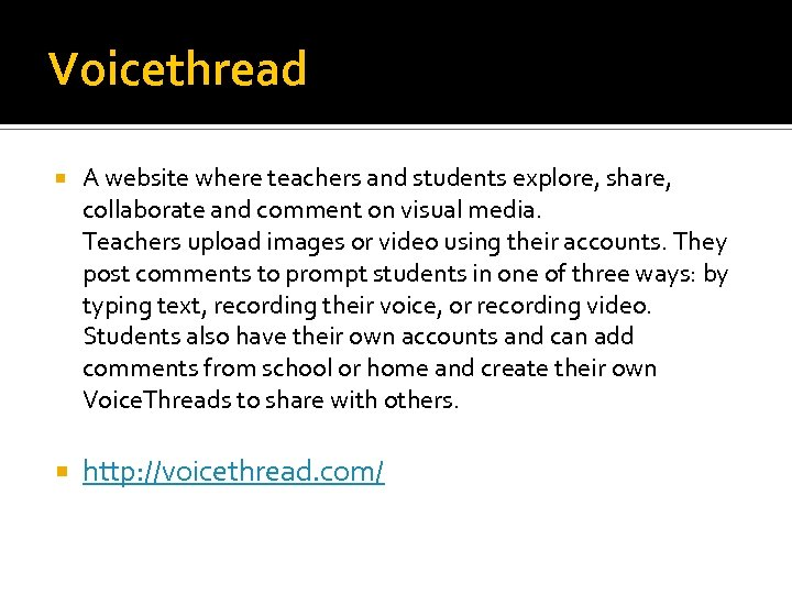 Voicethread A website where teachers and students explore, share, collaborate and comment on visual