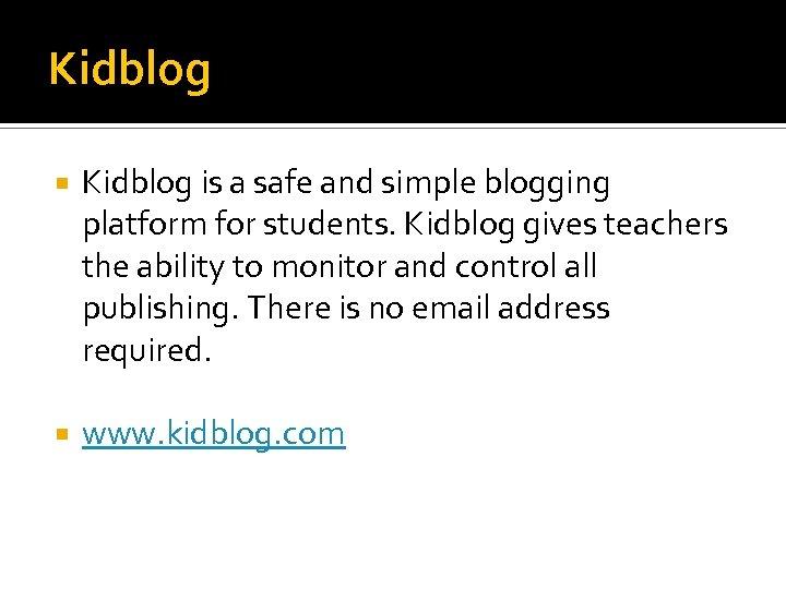 Kidblog is a safe and simple blogging platform for students. Kidblog gives teachers the