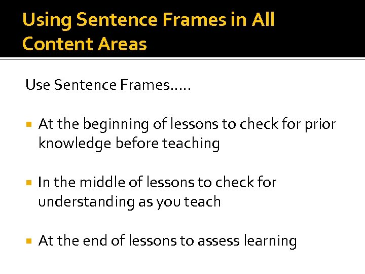 Using Sentence Frames in All Content Areas Use Sentence Frames…. . At the beginning
