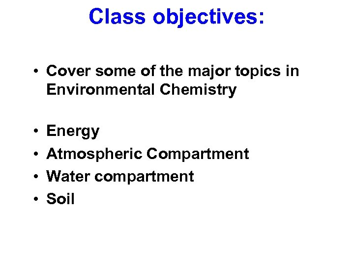 Class objectives: • Cover some of the major topics in Environmental Chemistry • •