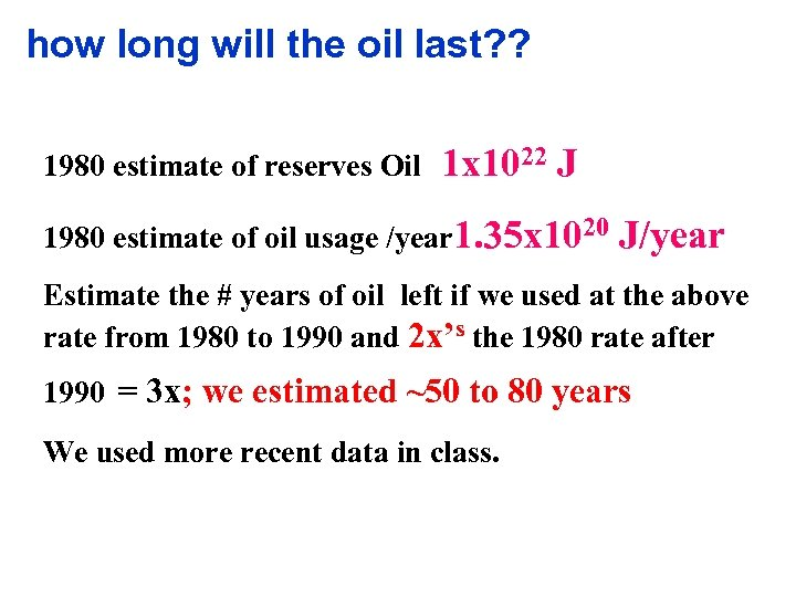 how long will the oil last? ? 1980 estimate of reserves Oil 1 x