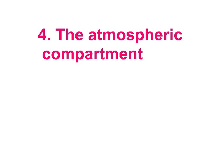 4. The atmospheric compartment