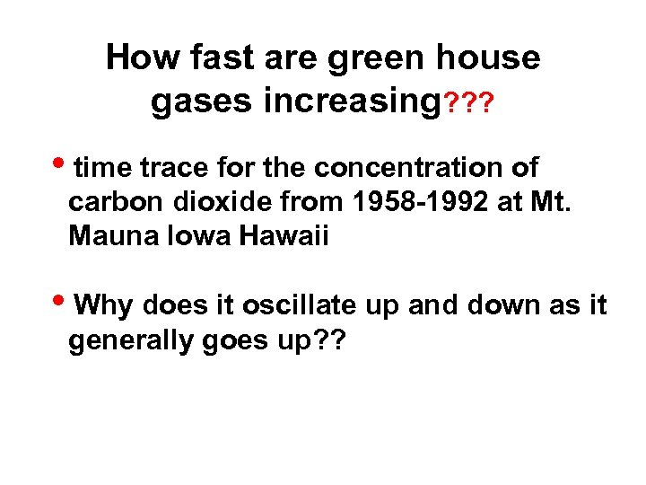 How fast are green house gases increasing? ? ? itime trace for the concentration
