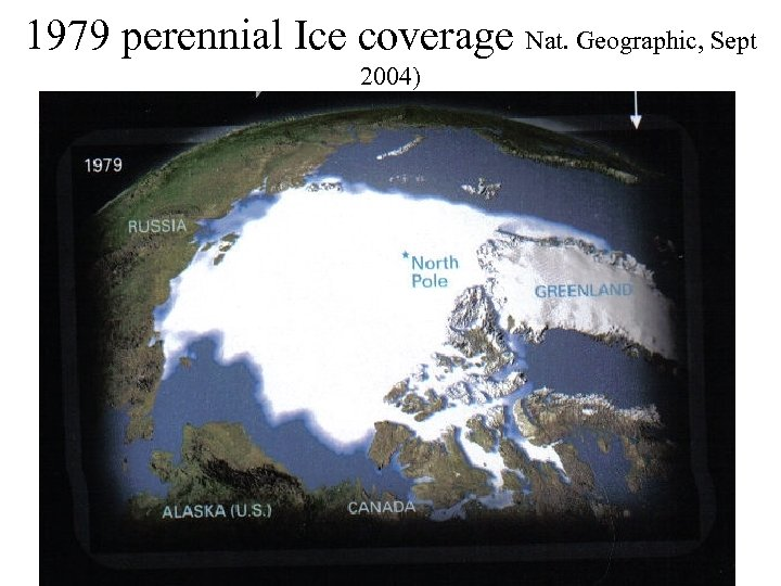 1979 perennial Ice coverage Nat. Geographic, Sept 2004)