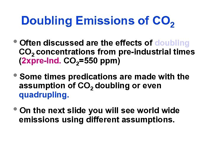 Doubling Emissions of CO 2 i. Often discussed are the effects of doubling CO
