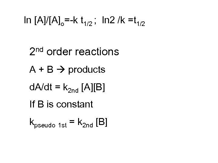 ln [A]/[A]o=-k t 1/2 ; ln 2 /k =t 1/2 2 nd order reactions