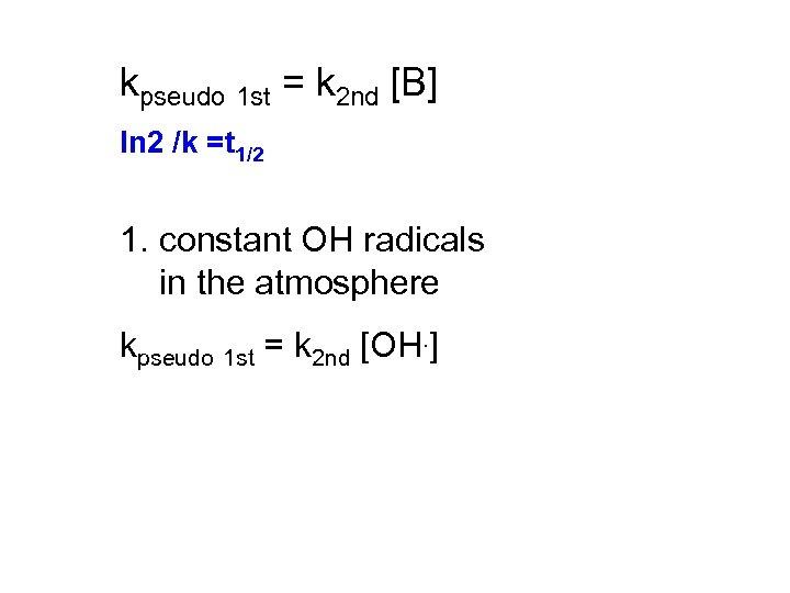 kpseudo 1 st = k 2 nd [B] ln 2 /k =t 1/2 1.