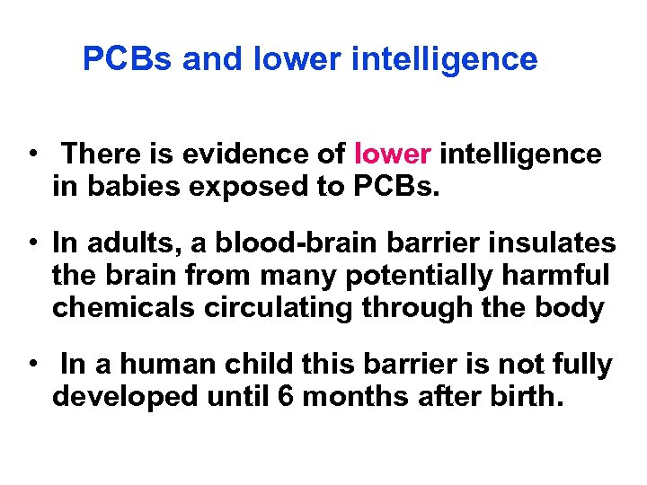 PCBs and lower intelligence • There is evidence of lower intelligence in babies exposed