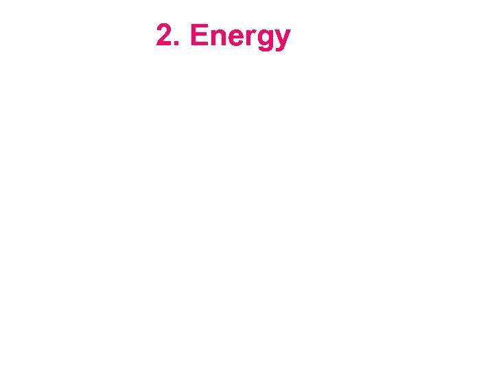 2. Energy