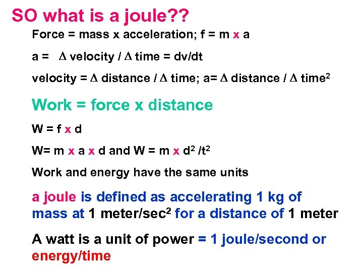 SO what is a joule? ? Force = mass x acceleration; f = m