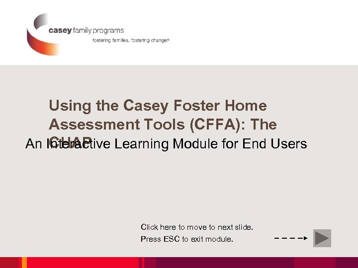 Using the Casey Foster Home Assessment Tools (CFFA): The CHAP An Interactive Learning Module