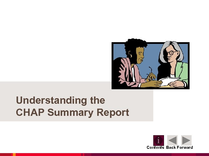 Understanding the CHAP Summary Report Contents Back Forward